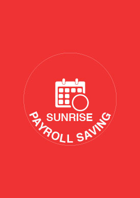 SUNRISE PAYROLL SAVINGS ACCOUNT
